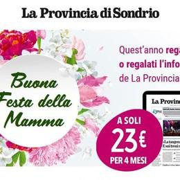 Festa della Mamma  Regala La Provincia di Sondrio digitale